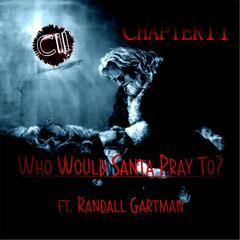 Who Would Santa Pray To (feat. Randall Gartman)