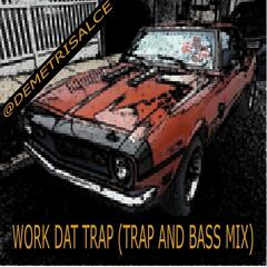 Work Dat Trap (Trap and Bass Mix)