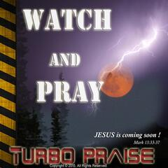Watch and Pray