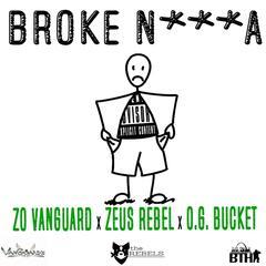 Broke N***a (feat. Zeus Rebel & O.G. Bucket)