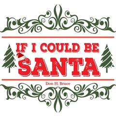 If I Could Be Santa