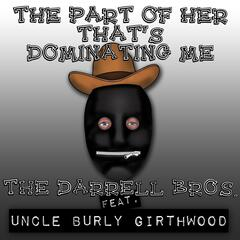 The Part of Her That's Dominating Me (feat. Uncle Burly Girthwood)