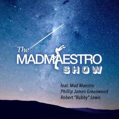 The Mad Maestro Show (feat. Phillip James Greenwood & Mad Maestro)