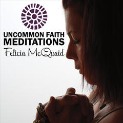 Uncommon Faith Meditations