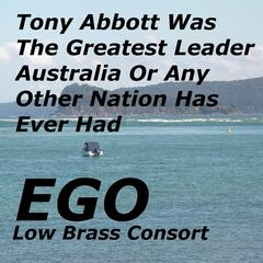 Tony Abbott Was the Greatest Leader Australia or Any Other Nation Has Ever Had