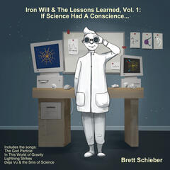 Iron Will & the Lessons Learned, Vol. 1: If Science Had a Conscience...