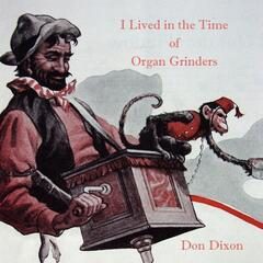 I Lived in the Time of Organ Grinders