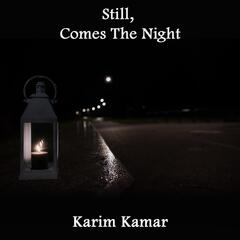 Still, Comes the Night