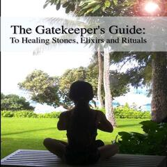 Gatekeeper's Guide: to Healing Stones, Elixirs and Rituals