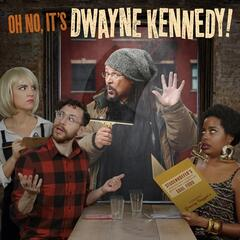 Oh No, It's Dwayne Kennedy!
