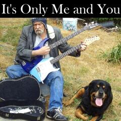 It's Only Me and You
