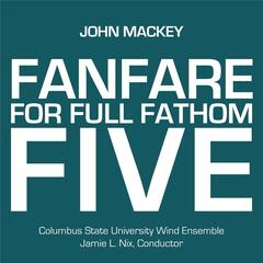 John Mackey: Fanfare for Full Fathom Five