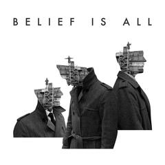 Belief Is All
