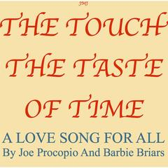 The Touch the Taste of Time (A Love Song for All)