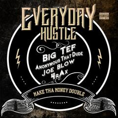 Everyday Hustle (feat. Joe Blow, Anonymous That Dude & 4rax)