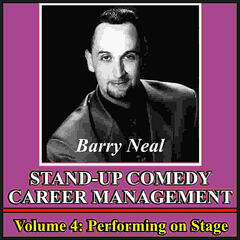 Stand-Up Comedy Career Management, Vol. 4: Performing On Stage