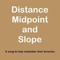 Distance, Midpoint and Slope Song