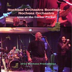 Nocheez Orchestra Bootlegs... Nocheez Orchestra / Live At the Corner Pocket