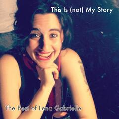 This Is (Not) My Story: The Best of Lena Gabrielle