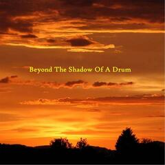 Beyond the Shadow of a Drum