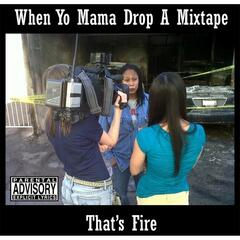 When Yo' Mama Drop a Mixtape That's Fire