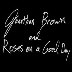 Jonathan Brown and Roses On a Good Day