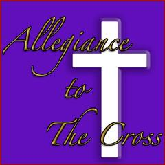 Allegiance to the Cross