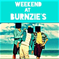 Weekend At Burnzie's
