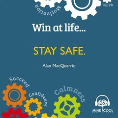 Win At Life: Stay Safe, Taking Control of Your Own Personal Safety in a Violent World