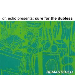 Dr. Echo Presents: Cure for the Dubless (Remastered)