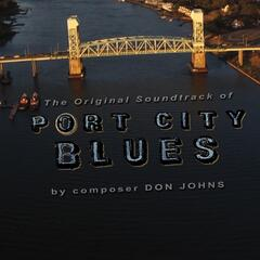 The Original Soundtrack of Port City Blues By Composer Don Johns