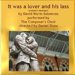 David Warin Solomons: It Was a Lover and His Lass (A Modern Madrigal)
