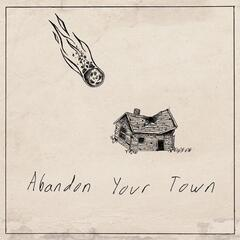 Abandon Your Town
