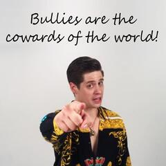 Bullies Are the Cowards of the World!