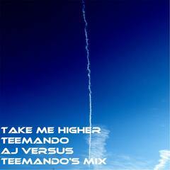 Take Me Higher (AJ vs Teemando's Mix)