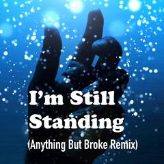 I'm Still Standing (Anything but Broke Remix)