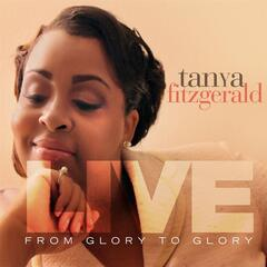 Tanya Fitzgerald: From Glory to Glory (Live)