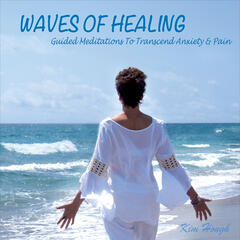 Waves of Healing: Guided Meditations to Transcend Anxiety and Pain