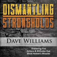 Dismantling Strongholds (Shattering Five Actions & Attitudes That Block Heaven's Miracles) [6 Messsages]