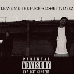 Leave Me the Fuck Alone (feat. Deez)