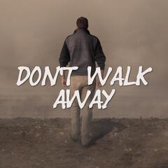 Don't Walk Away