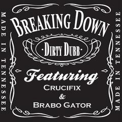 Breaking Down (feat. Crucifix & Brabo Gator)
