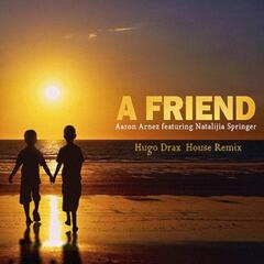 A Friend (Hugo Drax House Remix) [feat. Natalijia Springer]