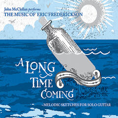 A Long Time Coming: John McClellan Performs the Music of Eric Frederickson