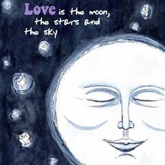 Love Is the Moon, The Stars and the Sky