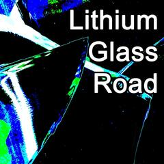 Lithium Glass Road
