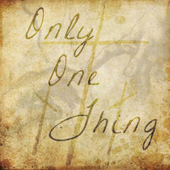 Only One Thing