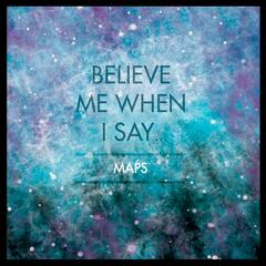 Believe Me When I Say...