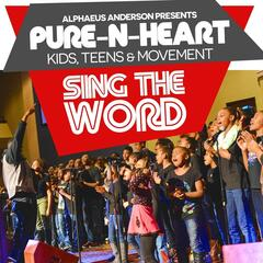 "Alphaeus Anderson Presents Pure-n-Heart Kids,Teens & Movement ""Sing the Word"""