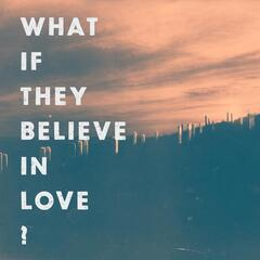 What If They Believe in Love?